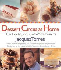 Dessert Circus At Home Fun, Fanciful, and Easy - to - Make Desserts