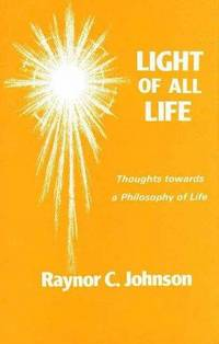 Light of All Life : Thoughts Towards a Philosophy of Life by  Raynor Carey; Raynor C. Johnson Johnson - Hardcover - 1984 - from Timeless Books (SKU: 018906)