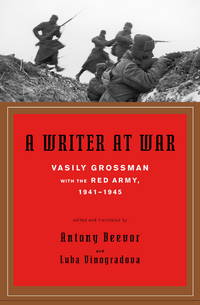 A WRITER AT WAR, VASILY GROSSMAN WITH THE RED ARMY 1941-1945