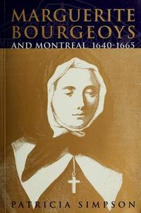 image of Marguerite Bourgeoys and Montreal, 1640-1665 (McGill-Queens Studies in the History of Religion Series)