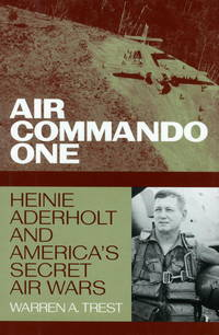 Air Commando One:  Heinie Aderholt and America's Secret Air Wars by  Warren A Trest - Hardcover - Second Printing - (2000) - from James F. Balsley, Bookseller and Biblio.co.uk