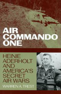 Air Commando One:  Heinie Aderholt and America's Secret Air Wars