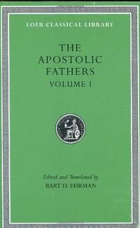 The Apostolic Fathers, Volume I: I Clement. II Clement. Ignatius. Polycarp. Didache by Bart D. Ehrman - Hardcover - 2003 - from Revaluation Books (SKU: __0674996070)