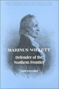 Marinus Willett: Defender of the Northern Frontier (New Yorkers and the Revolution)