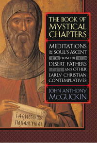 The Book of Mystical Chapters: Meditations on the Soul's Ascent, from the Desert Fathers and Other Early Christian Contemplatives (Revised edition)