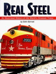 Real Steel: An Illustrated History of the World's Greatest Trains by  Colin Garratt - 1st - 1999 - from The Old Library Bookshop and Biblio.com
