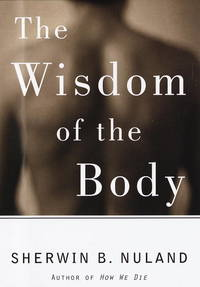 The Wisdom of the Body by Nuland, Sherwin B - 1997