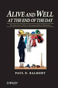 Alive and Well at the End of the Day: The Supervisor's Guide to Managing Safety in Operations by Balmert - Hardcover - Hardcover - from Duckett Books (SKU: LR-P9BB-DP8U)