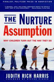 The Nurture Assumption: Why Children Turn Out the Way They Do by  Judith Rich Harris - Paperback - First Thus - 1999 - from Adventures Underground (SKU: 257050)