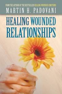 Healing Wounded Relationships [Paperback] Martin H. Padovani