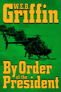 By Order of the President (A Presidential Agent Novel) by  W.E.B Griffin - Hardcover - from Good Deals On Used Books and Biblio.com