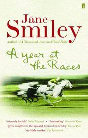 'A YEAR AT THE RACES  REFLECTIONS ON HORSES, HUMANS, LOVE, MONEY AND LUCK'