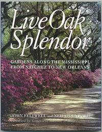 Live Oak Splendor: Gardens along the Mississippi from Natchez to New Orleans