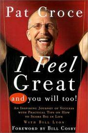 I Feel Great and You Will Too! : An Inspiring Journey of Success with Practical Tips on How to...
