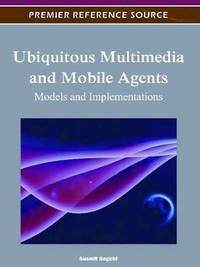 UBIQUITOUS MULTIMEDIA AND MOBILE AGENTS MODELS AND IMPLEMENTATIONS