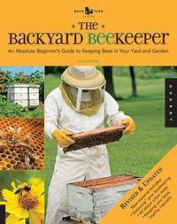 The Backyard Beekeeper - Revised and Updated: An Absolute Beginner's Guide to Keeping Bees in...