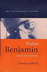 Walter Benjamin: Critical Constellations (Key Contemporary Thinkers)