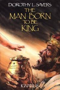 The Man Born To Be King - a Play Cycle On the Life Of Our Lord and Saviour Jesus Christ
