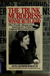 The Trunk Murderess  Winnie Ruth Judd : The Truth About an American Crime  Legend Revealed at Last
