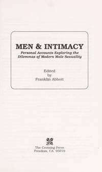 Men and Intimacy: Personal Accounts Exploring the Dilemmas of Modern Male Sexuality by  Franklin Abbott - Paperback - Signed - 1990 - from Wyrdhoard Books (SKU: 007905)