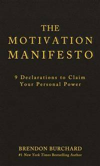 The Motivation Manifesto by Burchard, Brendon