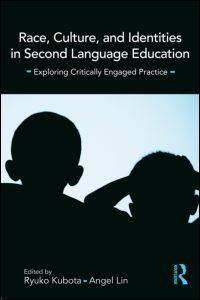 Race, Culture, and Identities in Second Language Education: Exploring Critically Engaged Practice