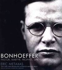 image of Bonhoeffer: Pastor, Martyr, Prophet, Spy; A Righteous Gentile vs. The Third Reich (ABRIDGED EDITION)