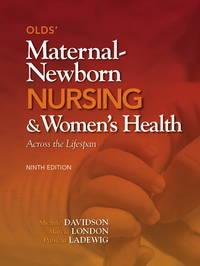 Olds' Maternal-Newborn Nursing & Women's Health Across the Lifespan (9th Edition)