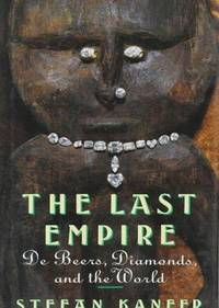 The Last Empire. De Beers, Diamonds, and the World
