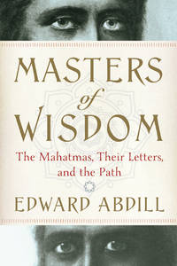 Masters of Wisdom: The Mahatmas, Their Letters, and the Path