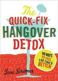 The Quick-Fix Hangover Detox: 99 Ways to Feel 100 Times Better by Jane Scrivner - Paperback - 2010-04-01 - from Ergodebooks (SKU: SONG140223807X)