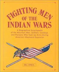 image of Fighting Men of the Indian Wars: A Biographical Encyclopedia of the Mountain Men, Soldiers, Cowboys, and Pioneers Who Took Up Arms During America's