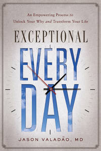 Exceptional Every Day: An Empowering Process to Unlock Your Why and Transform Your Life (HC)