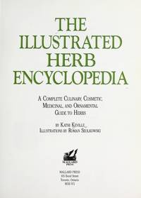 Illustrated Herb Encyclopedia: A Complete Culinary, Cosmetic, Medicinal, and Ornamental Guide to Herbs by Kathi Keville  - Hardcover  - 1991-11  - from Ergodebooks (SKU: SONG0792453077)