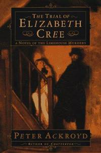 The Trial of Elizabeth Cree: a Novel of the Limehouse Murders