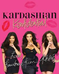 Kardashian Konfidential Kardashian, Kim; Kardashian, Kourtney and Kardashian, Khloe