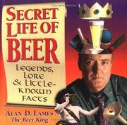 Secret Life of Beer: Legends, Lore & Little-Known Facts