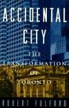 Accidental City: The Transformation of Toronto