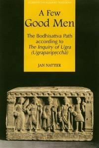 A Few Good Men: The Bodhisattva Path According to The Inquiry of Urga (Ugrapariprccha).