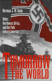 Tomorrow the World: Hitler, Northwest Africa, and the Path Toward America (Texas A&M...