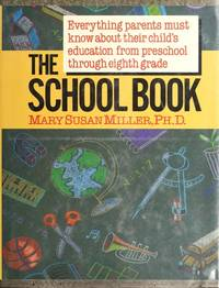 The School Book: Everything Parents Must Know About Their Child's Education from Preschool...