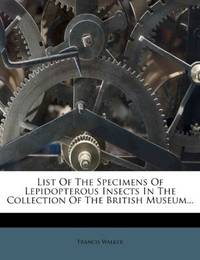 List Of the Specimens Of Lepidopterous Insects In the Collection Of the British Museum