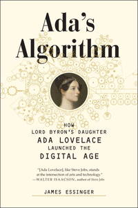Ada's Algorithm: How Lord Byron's Daughter Ada Lovelace Launched the Digital Age by Essinger, James - 2014-10-14