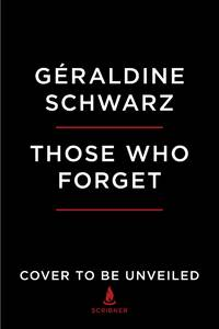 image of Those Who Forget: My Family's Story in Nazi Europe ? A Memoir, A History, A Warning