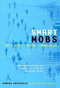 Smart Mobs; The Next Social Revolution