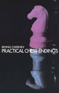 Practical Chess Endings: A Basic Guide to Endgame Strategy for the Beginner and the More Advanced...