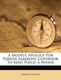 image of A Modest Apology For Parson Alberoni: Governor To King Philip, A Minor