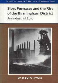 Sloss Furnaces and the Rise of the Birmingham District: An Industrial Epic (History of American Science & Technology)