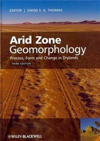 Arid Zone Geomorphology: Process, Form and Change in Drylands by  David S. G Thomas - Hardcover - 2011 - from Revaluation Books (SKU: __0470519088)