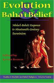 Evolution and Baha'I Belief: Abdu'L-Baha's Response to Nineteenth Century Darwinism...
